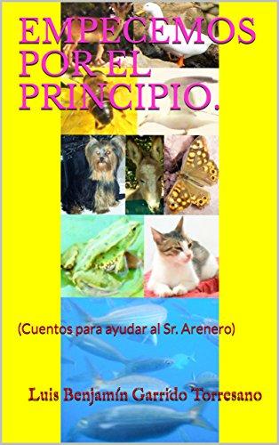 EMPECEMOS POR EL PRINCIPIO.: (Cuentos para ayudar al Sr. Arenero)