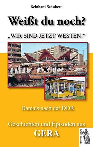 Gera - Damals nach der DDR: Weißt du noch? Geschichten und Episoden aus Gera