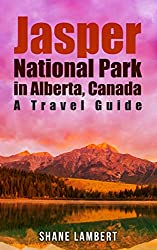 Jasper National Park in Alberta, Canada: A Travel Guide