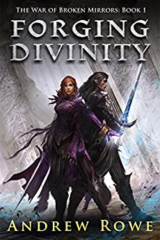 Forging Divinity (The War of Broken Mirrors Book 1) by [Rowe, Andrew]