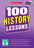 100 History Lessons: Years 5-6 (100 Lessons - New Curriculum)