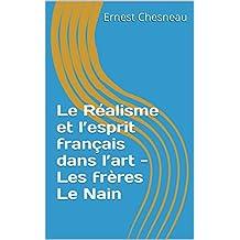 Le Réalisme et l'esprit français dans l'art - Les frères Le Nain (French Edition)