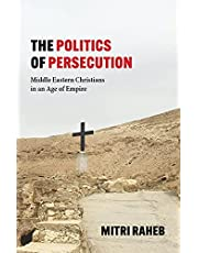 The Politics of Persecution: Middle Eastern Christians in an Age of Empire