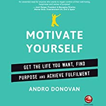 Motivate Yourself: Get the Life You Want, Find Purpose and Achieve Fulfilment Audiobook by Andro Donovan Narrated by Deryn Edwards