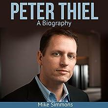 Peter Thiel: A Biography | Livre audio Auteur(s) : Mike Simmons Narrateur(s) : Andrew S. Baldwin