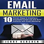 Email Marketing: 10 Proven Steps to Creating a Successful Email List and Build Authority with Email Marketing | Jerry Kershen