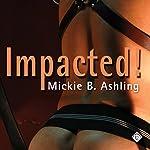 Impacted! | Mickie B. Ashling