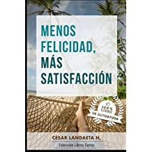 Menos felicidad, más satisfacción.: Un Yo fuerte y en la realidad (Libros Cortos) (Spanish Edition)