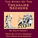 The Story of the Treasure Seekers: Being the Adventures of the Bastable Children in Search of a Fortune Audiobook by Edith Nesbit Narrated by Cathy Dobson