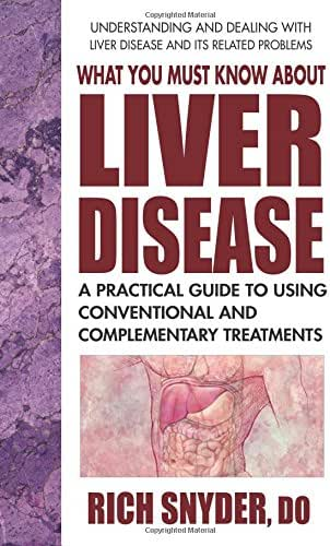 What You Must Know About Liver Disease: A Practical Guide to Using Conventional and Complementary Treatments