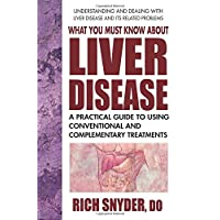 What You Must Know About Liver Disease: A Practical Guide to Using Conventional...