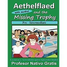 Aethelflaed and the Missing Trophy (Pre-Intermediate): Libro de lectura de Inglés, con actividades y audio. (Aethelflaed Pre-Intermediate) (Volume 1) (Spanish Edition)