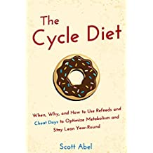 The Cycle Diet: When, Why, and How to Use Refeeds and Cheat Days to Optimize Metabolism and Stay Lean Year-Round