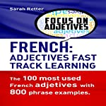 French Adjectives: Fast Track Learning: The 100 Most Used French Adjectives with 800 Phrase Examples | Sarah Retter