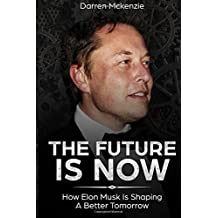The Future Is Now: How Elon Musk Is Shaping A Better Tomorrow