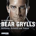 Schlamm, Schweiß und Tränen   Bear Grylls