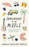 Somewhere in the Middle: A journey to the