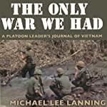 The Only War We Had: A Platoon Leader's Journal of Vietnam | Col. Michael Lee Lanning Lt. Col. (Ret)