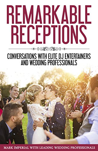 Remarkable Receptions: Conversations with Leading Wedding Professionals