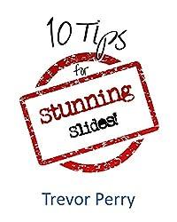 Ten Tips for Stunning Slides: Stunning Slides for Stunning Presenters