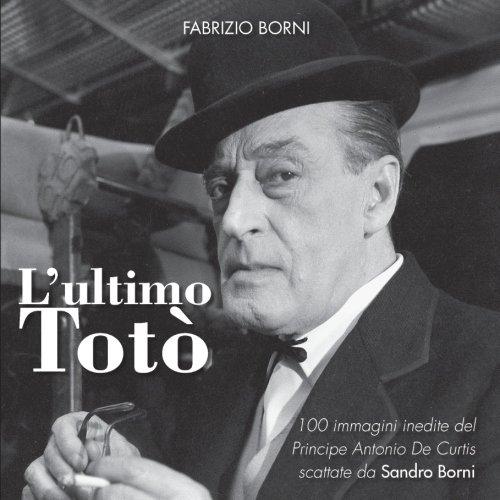 L'ultimo Totò Copertina flessibile – 29 apr 2017 Fabrizio Borni L' ultimo Totò Youcanprint 8892660942