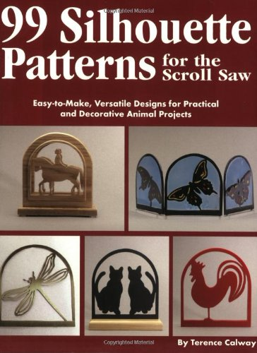 Make Scroll Saw Patterns (99 Silhouette Patterns for the Scroll Saw: Easy-To-Make, Versatile Designs for Practical and Decorative Animal Projects)