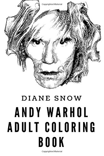 Andy Warhol Adult Coloring Book: Pop Art Mastermind and Painter, Art Expressionist and Pop Culture Icon Inspired Adult Coloring Book (Andy Warhol Books)