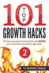 TOP 101 growth hacks - 2: The best new growth hacking ideas that INSPIRE you to put them into practice right away (Volume 2) Paperback