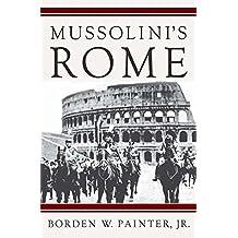 Mussolini's Rome: Rebuilding the Eternal City