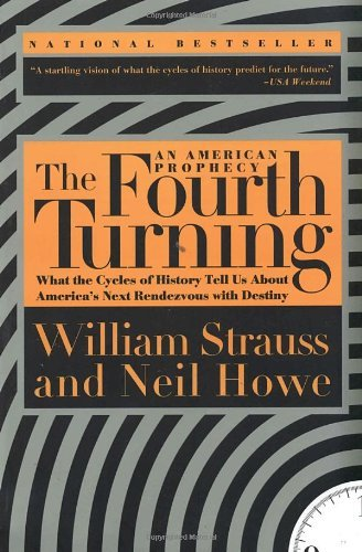 By William Strauss The Fourth Turning: An American Prophecy - What the Cycles of History Tell Us About America's Next R (Reprint)