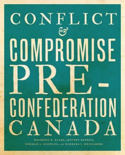 Conflict and Compromise: Pre-Confederation Canada
