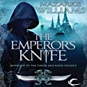 The Emperor's Knife: Book One of the Tower and Knife Trilogy Audiobook by Mazarkis Williams Narrated by Paul Boehmer