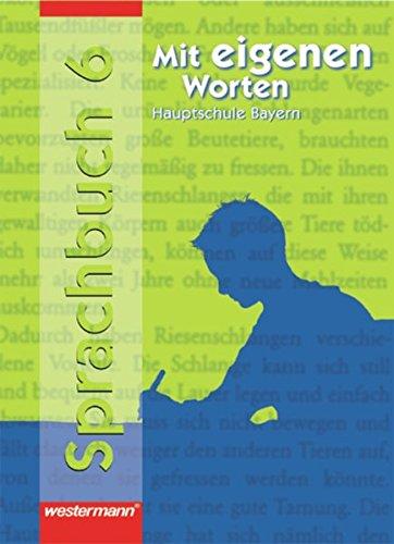Mit eigenen Worten - Sprachbuch für bayerische Hauptschulen Ausgabe 2004: Schülerband 6
