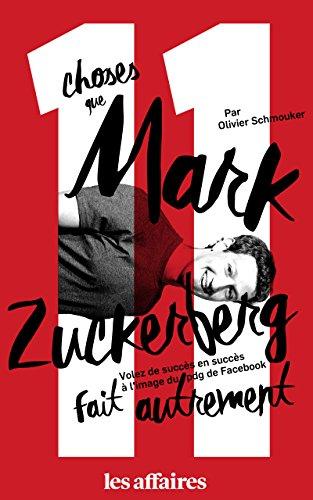 11 choses que Mark Zuckerberg fait autrement: Volez de succès en succès à l'image du pdg de Facebook (French Edition)