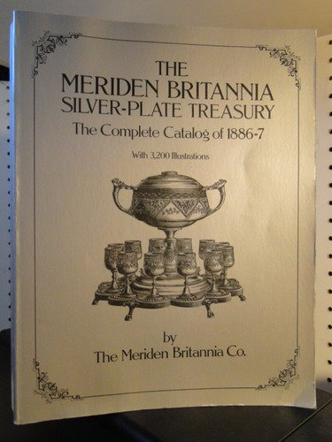 The Meriden Britannia Silver-Plate Treasury, The Complete Catalog of 1886-87 with 3,200 Illustrations (Antiques Series)
