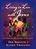 Living in Love with Jesus, Dee Brestin and Kathy Troccoli, 0849943884