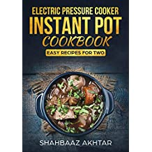 ELECTRIC PRESSURE COOKER INSTANT POT COOKBOOK ; BEGINNERS RECIPES FOR TWO WITH PICTURES INCLUDING VEGAN AND KETO RECIPES TOO