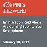 Immigration Raid Alerts Are Coming Soon to Your Smartphone | David Leveille