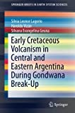 Early Cretaceous Volcanism in Central and Eastern Argentina During Gondwana Break-Up (SpringerBriefs in Earth System Sciences)