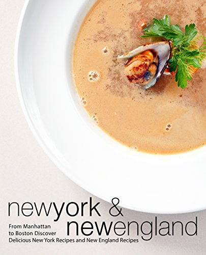New York & New England: From Manhattan to Boston Discover Delicious New York Recipes and New England Recipes by BookSumo Press