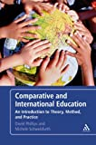 Comparative and International Education : An Introduction to Theory, Method and Practice, Phillips, David, 1847060595