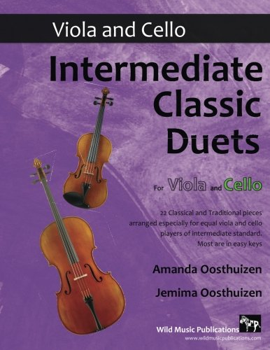 Intermediate Classic Duets for Viola and Cello: 22 Classical and Traditional pieces arranged especially for equal players of intermediate standard. Most are in easy keys.