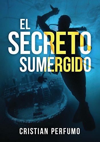 Descargar Libro El Secreto Sumergido: Aventura Y Misterio En La Patagonia Cristian Perfumo