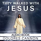 They Walked with Jesus: Past Life Experiences with