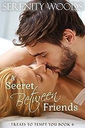 A Secret Between Friends: A New Zealand Sexy Beach Romance (Treats to Tempt You Book 6)