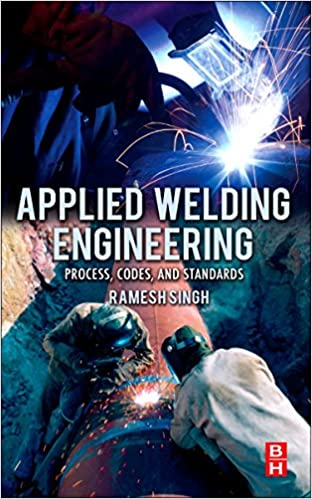 Applied Welding Engineering: Processes, Codes, and Standards ...