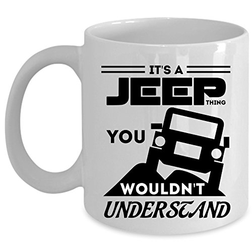 You Wouldn't Understand Coffee Mug, It's A Jeep Thing Cup (Coffee Mug - White)