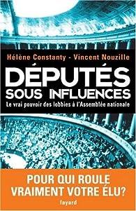 Députés sous influences : Le vrai pouvoir des lobbies à l'Assemblée nationale par Vincent Nouzille