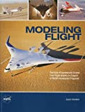 Modeling Flight: the Role of Dynamically Scaled Free-Flight Models in Support of NASA's Aerospace Programs, Joseph R. Chambers, 0160846331