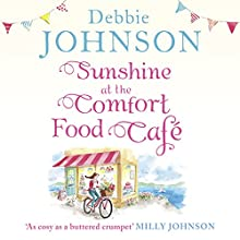 Sunshine at the Comfort Food Café Audiobook by Debbie Johnson Narrated by Rebecca Cooper